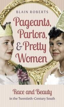 Pageants, Parlors & Pretty Women: Race and Beauty in the 20th Century South
