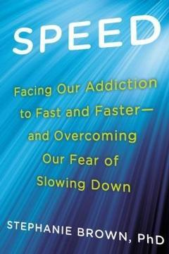 Speed Facing Our Addiction to Fast and Faster-- 	and Overcoming Our Fear of Slowing Down